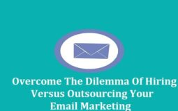 Overcome The Dilemma Of Hiring Versus Outsourcing Your Email Marketing