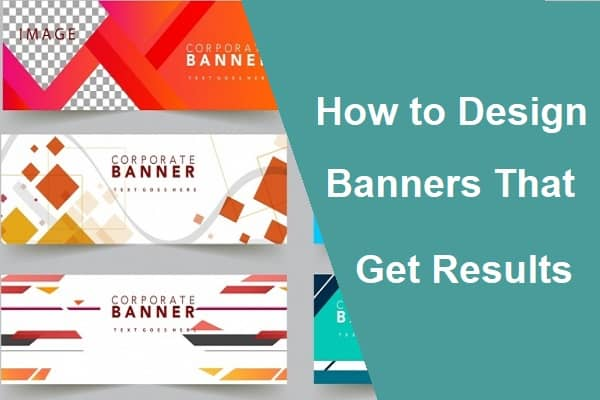 How to Design Banners That Get Results